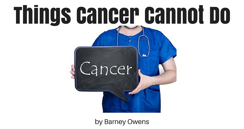 Things Cancer Cannot Do by Barney Owens